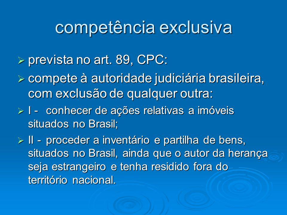 competência exclusiva  prevista no art. 89, CPC:  compete à autoridade judiciária brasileira, com exclusão de qualquer outra:  I - conhecer de açõe