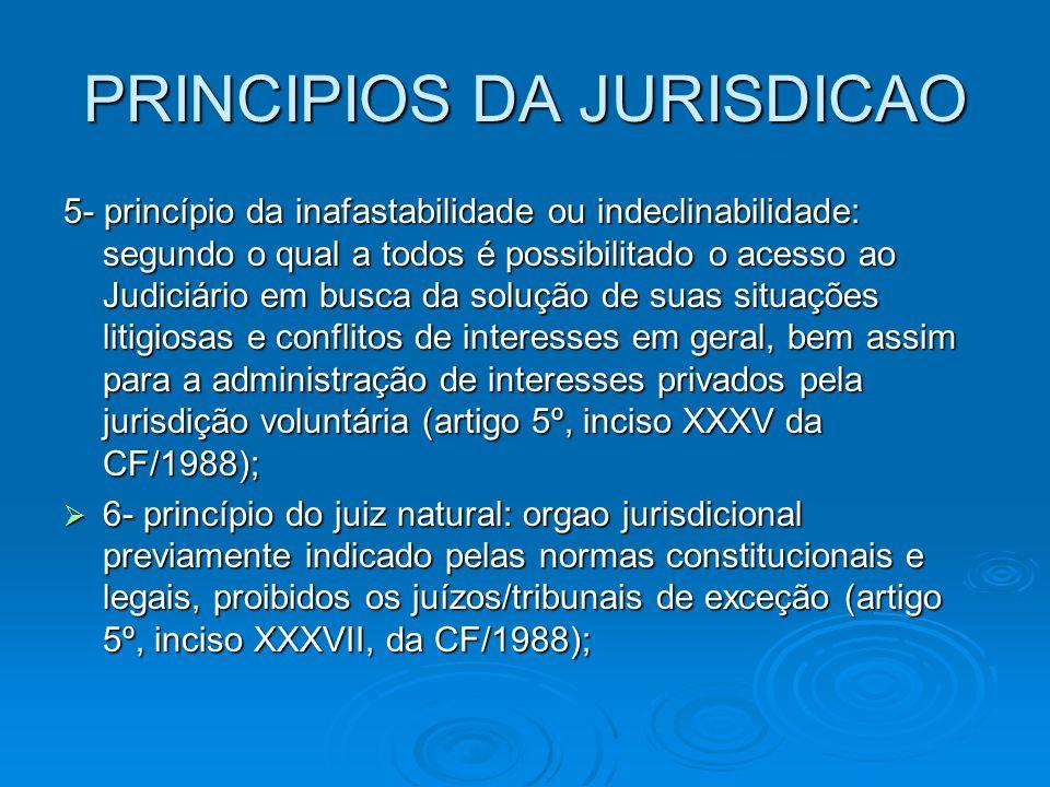 PRINCIPIOS DA JURISDICAO 5- princípio da inafastabilidade ou indeclinabilidade: segundo o qual a todos é possibilitado o acesso ao Judiciário em busca