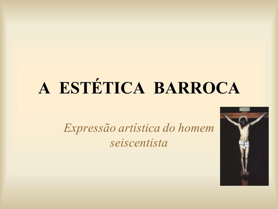 A ESTÉTICA BARROCA Expressão artística do homem seiscentista