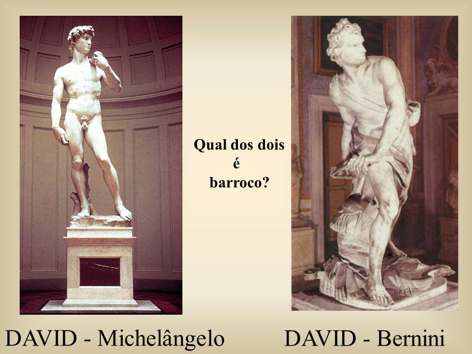 Qual dos dois é barroco? DAVID - Michelângelo DAVID - Bernini