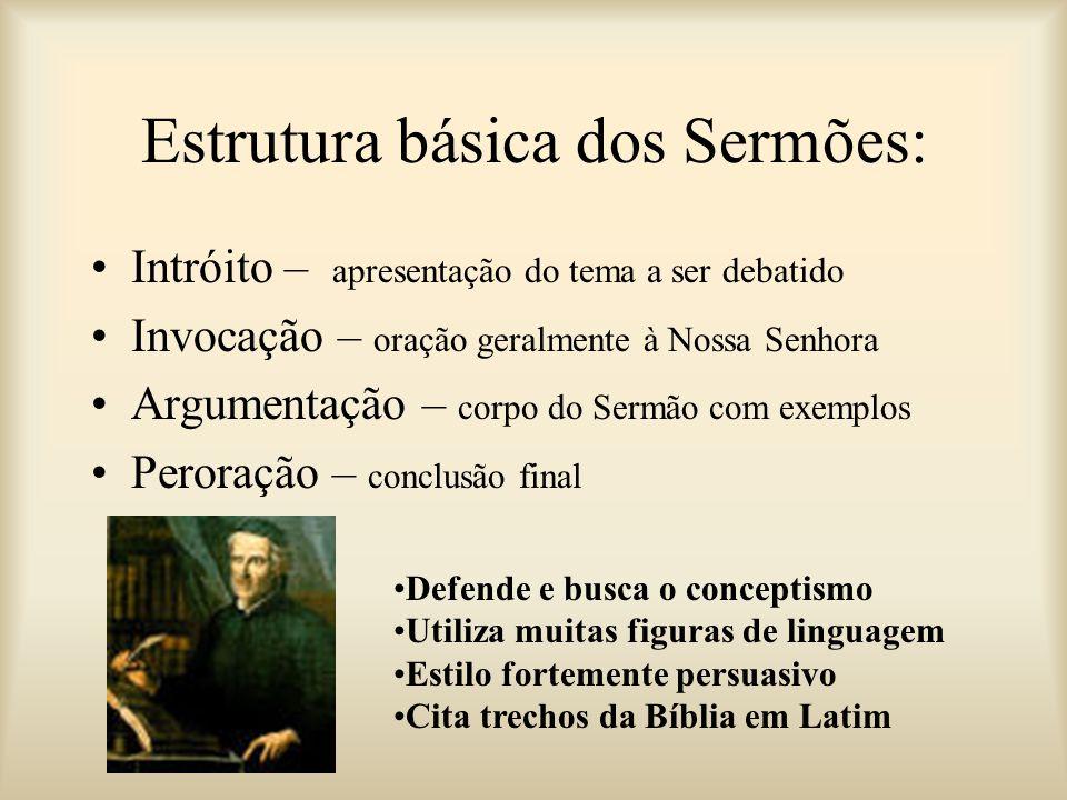 Estrutura básica dos Sermões: Intróito – apresentação do tema a ser debatido Invocação – oração geralmente à Nossa Senhora Argumentação – corpo do Ser