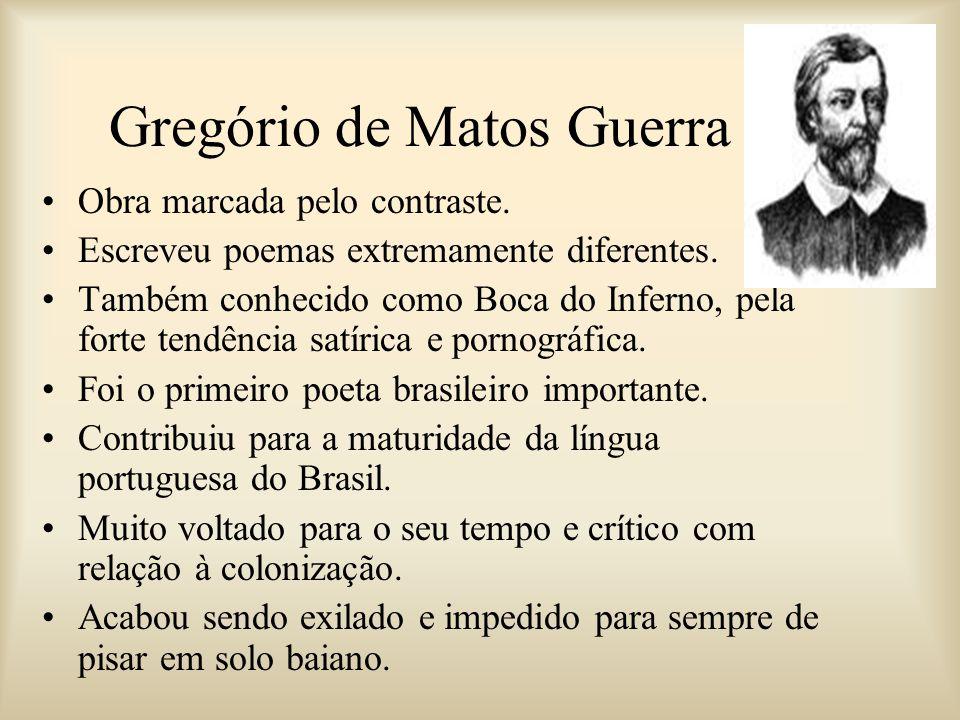 Gregório de Matos Guerra Obra marcada pelo contraste. Escreveu poemas extremamente diferentes. Também conhecido como Boca do Inferno, pela forte tendê
