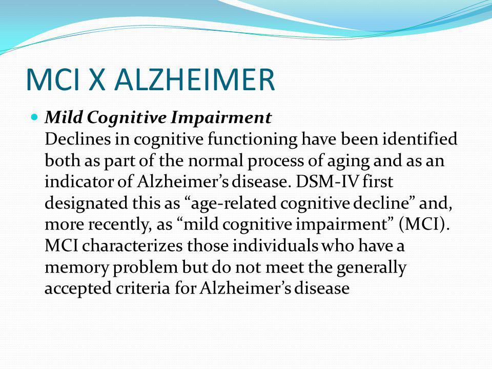 MCI X ALZHEIMER Mild Cognitive Impairment Declines in cognitive functioning have been identified both as part of the normal process of aging and as an indicator of Alzheimer's disease.