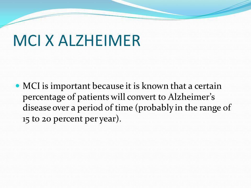 MCI X ALZHEIMER MCI is important because it is known that a certain percentage of patients will convert to Alzheimer's disease over a period of time (probably in the range of 15 to 20 percent per year).