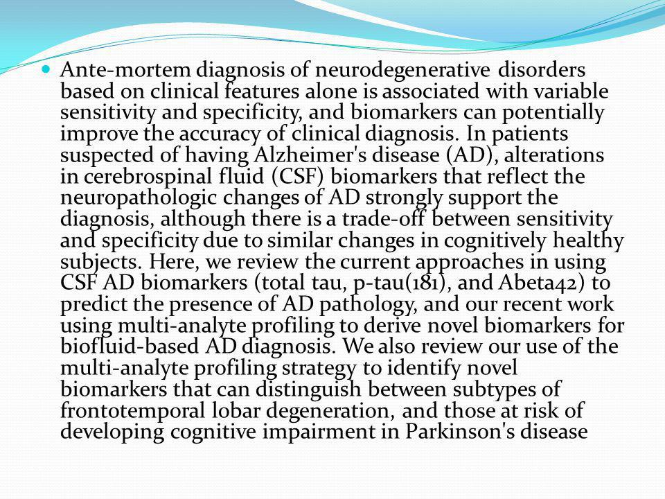 Ante-mortem diagnosis of neurodegenerative disorders based on clinical features alone is associated with variable sensitivity and specificity, and biomarkers can potentially improve the accuracy of clinical diagnosis.