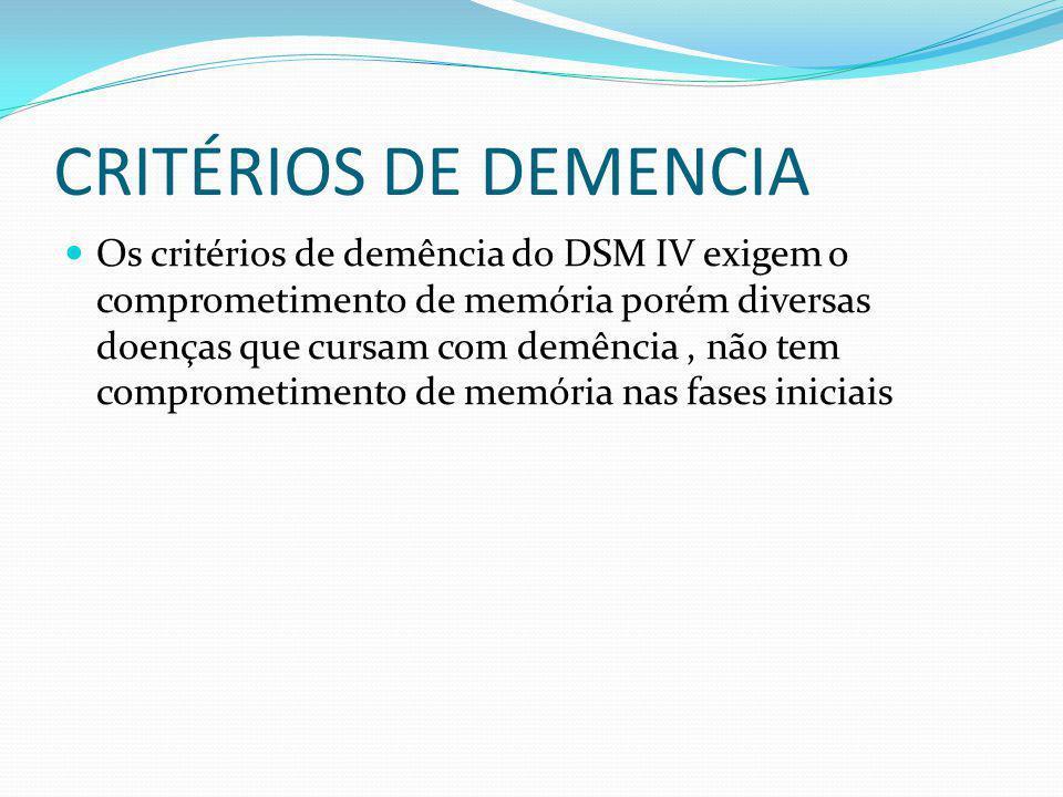 CRITÉRIOS DE DEMENCIA Os critérios de demência do DSM IV exigem o comprometimento de memória porém diversas doenças que cursam com demência, não tem c
