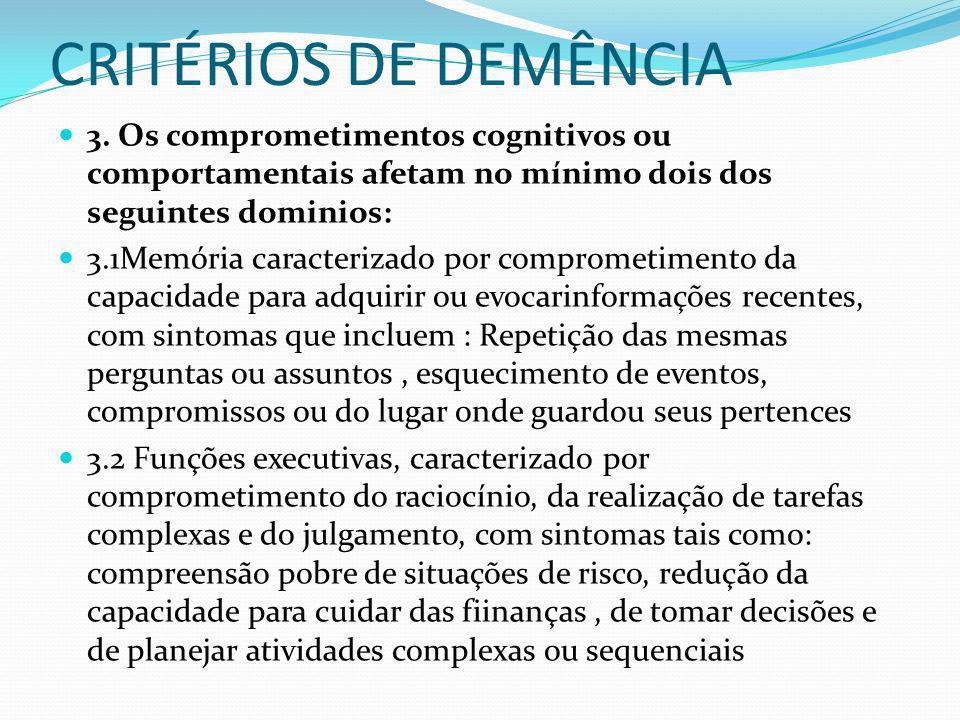 CRITÉRIOS DE DEMÊNCIA 3. Os comprometimentos cognitivos ou comportamentais afetam no mínimo dois dos seguintes dominios: 3.1Memória caracterizado por