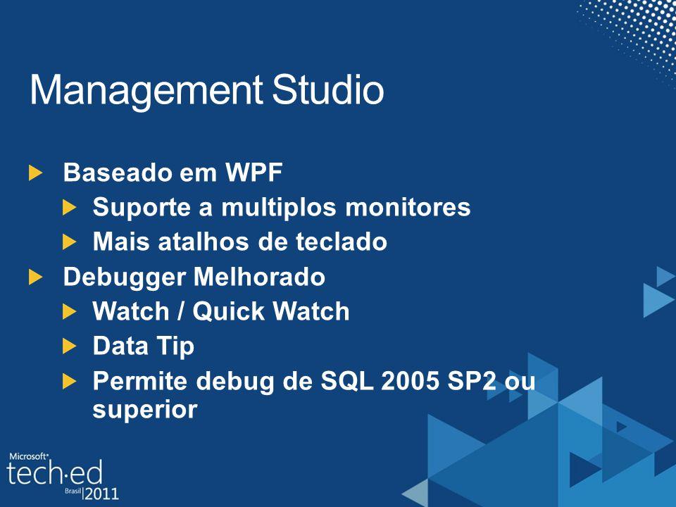 Baseado em WPF Suporte a multiplos monitores Mais atalhos de teclado Debugger Melhorado Watch / Quick Watch Data Tip Permite debug de SQL 2005 SP2 ou superior