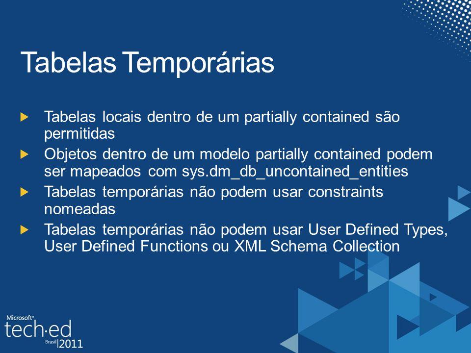 Tabelas locais dentro de um partially contained são permitidas Objetos dentro de um modelo partially contained podem ser mapeados com sys.dm_db_uncontained_entities Tabelas temporárias não podem usar constraints nomeadas Tabelas temporárias não podem usar User Defined Types, User Defined Functions ou XML Schema Collection