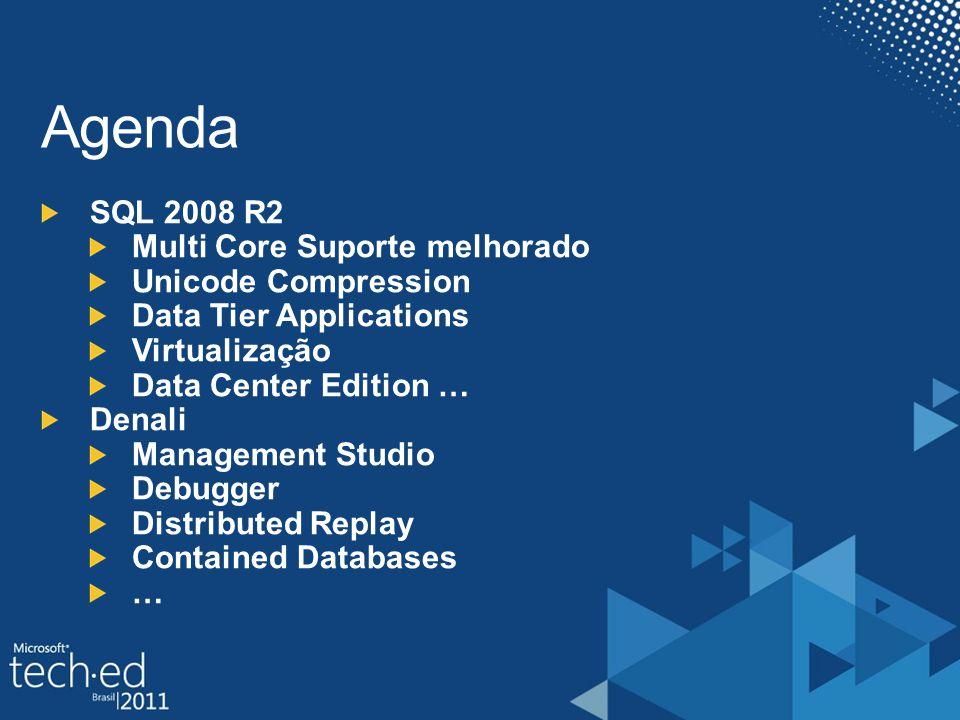 SQL 2008 R2 Multi Core Suporte melhorado Unicode Compression Data Tier Applications Virtualização Data Center Edition … Denali Management Studio Debugger Distributed Replay Contained Databases …