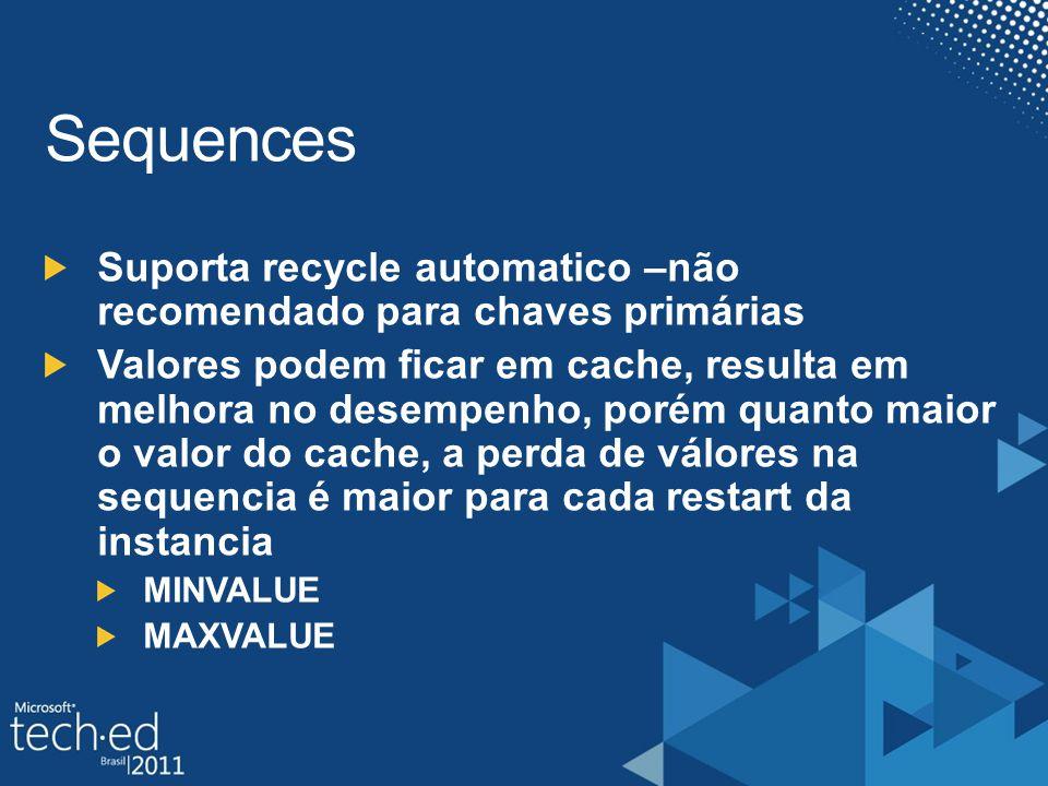 Sequences Suporta recycle automatico –não recomendado para chaves primárias Valores podem ficar em cache, resulta em melhora no desempenho, porém quanto maior o valor do cache, a perda de válores na sequencia é maior para cada restart da instancia MINVALUE MAXVALUE