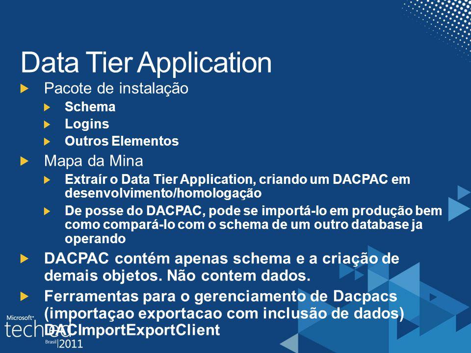 Pacote de instalação Schema Logins Outros Elementos Mapa da Mina Extraír o Data Tier Application, criando um DACPAC em desenvolvimento/homologação De posse do DACPAC, pode se importá-lo em produção bem como compará-lo com o schema de um outro database ja operando DACPAC contém apenas schema e a criação de demais objetos.