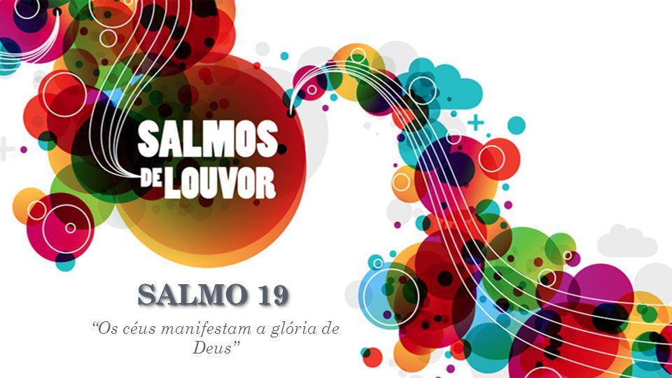 """SALMO 19 """"Os céus manifestam a glória de Deus"""""""