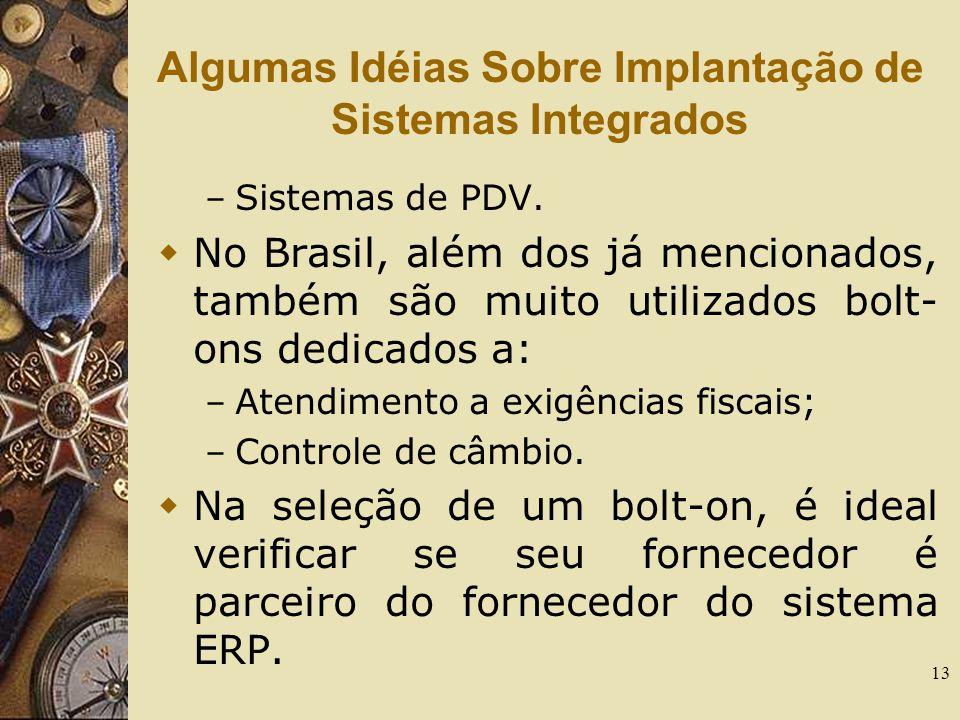 13 Algumas Idéias Sobre Implantação de Sistemas Integrados – Sistemas de PDV.  No Brasil, além dos já mencionados, também são muito utilizados bolt-