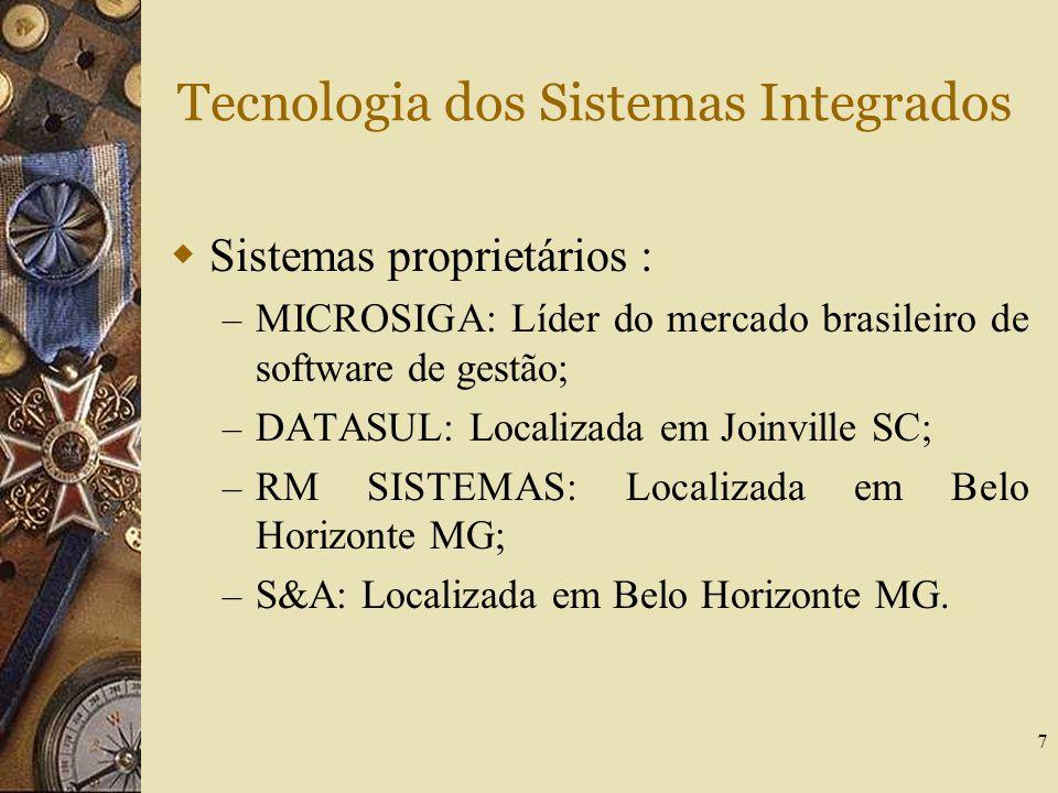 7 Tecnologia dos Sistemas Integrados  Sistemas proprietários : – MICROSIGA: Líder do mercado brasileiro de software de gestão; – DATASUL: Localizada