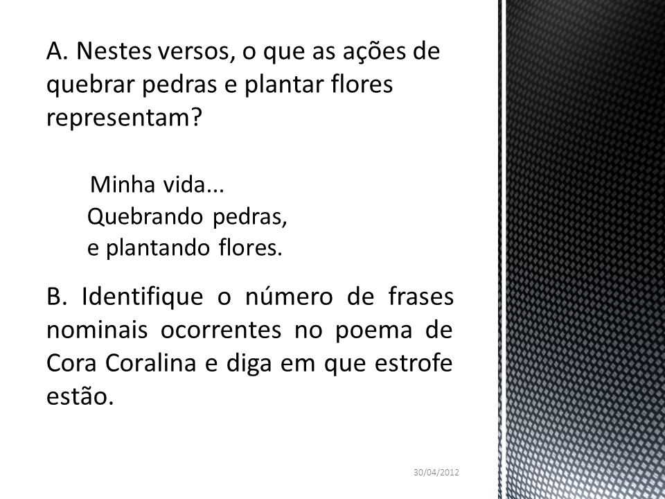 B. Identifique o número de frases nominais ocorrentes no poema de Cora Coralina e diga em que estrofe estão. 30/04/2012
