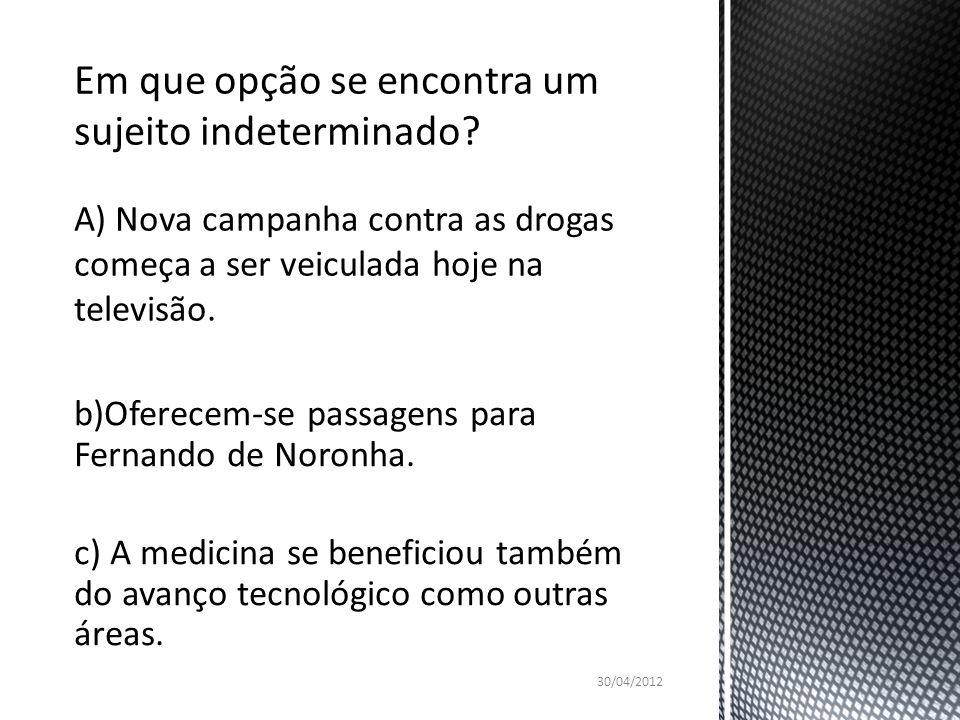 b)Oferecem-se passagens para Fernando de Noronha. c) A medicina se beneficiou também do avanço tecnológico como outras áreas. 30/04/2012