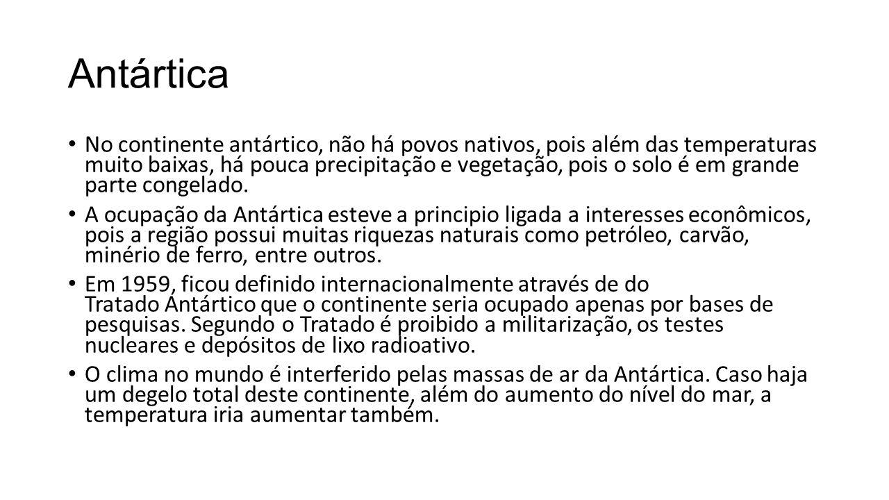 Antártica No continente antártico, não há povos nativos, pois além das temperaturas muito baixas, há pouca precipitação e vegetação, pois o solo é em grande parte congelado.