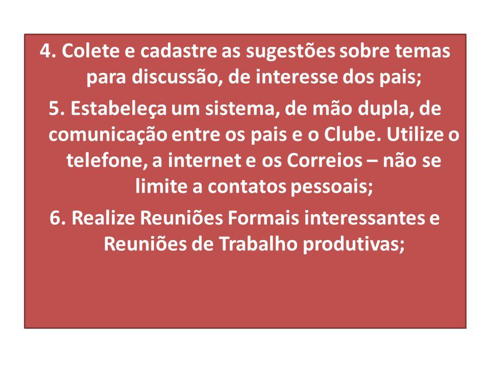 4. Colete e cadastre as sugestões sobre temas para discussão, de interesse dos pais; 5. Estabeleça um sistema, de mão dupla, de comunicação entre os p