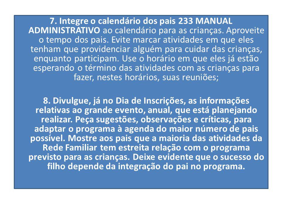 7. Integre o calendário dos pais 233 MANUAL ADMINISTRATIVO ao calendário para as crianças. Aproveite o tempo dos pais. Evite marcar atividades em que