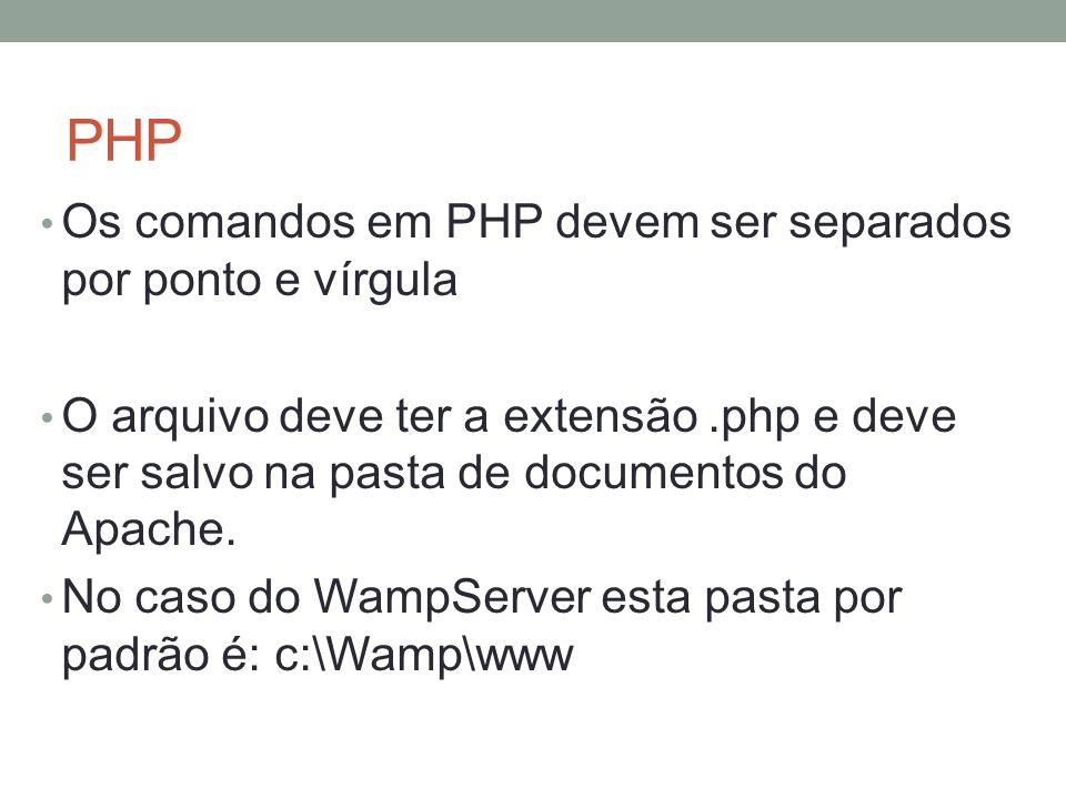 PHP Os comandos em PHP devem ser separados por ponto e vírgula O arquivo deve ter a extensão.php e deve ser salvo na pasta de documentos do Apache.