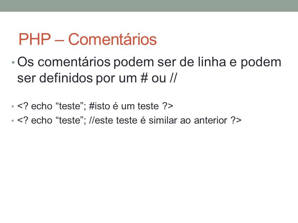 PHP – Comentários Os comentários podem ser de linha e podem ser definidos por um # ou //
