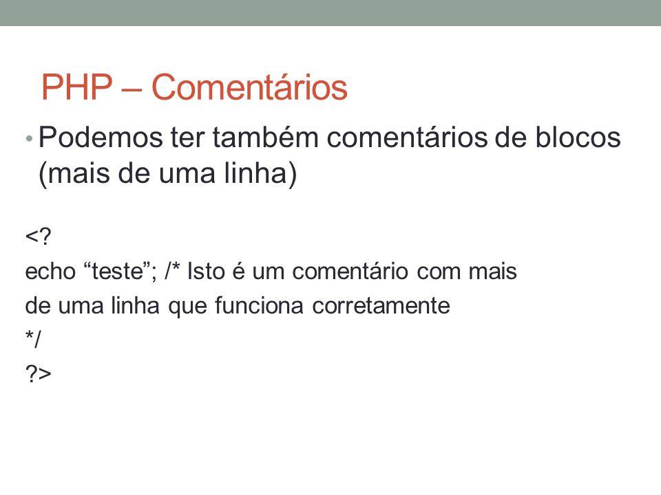 PHP – Comentários Podemos ter também comentários de blocos (mais de uma linha) <.