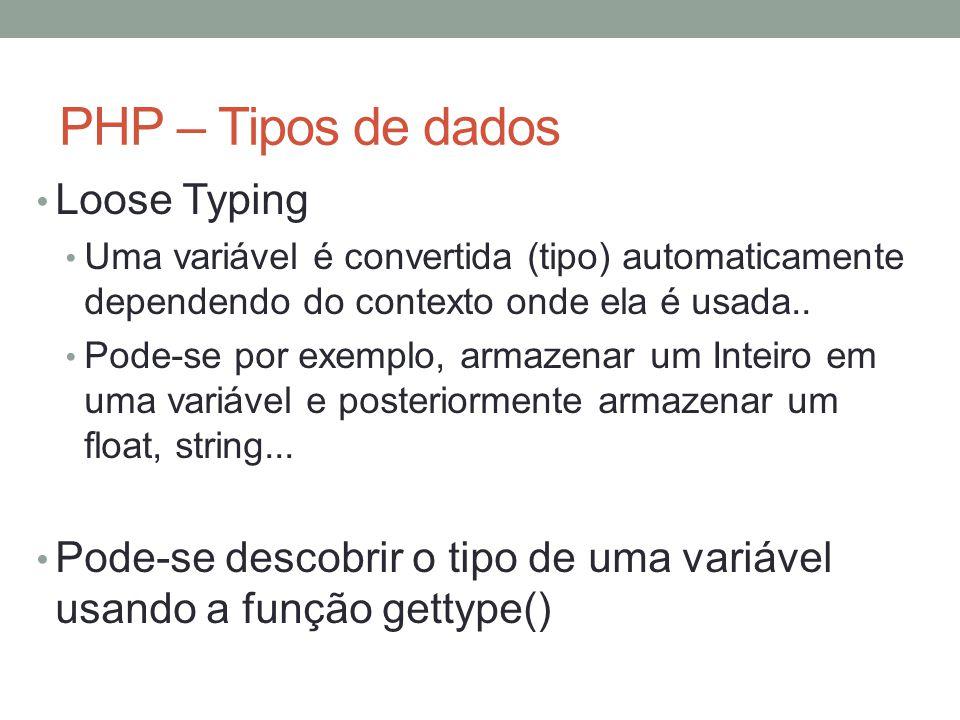 PHP – Tipos de dados Loose Typing Uma variável é convertida (tipo) automaticamente dependendo do contexto onde ela é usada..
