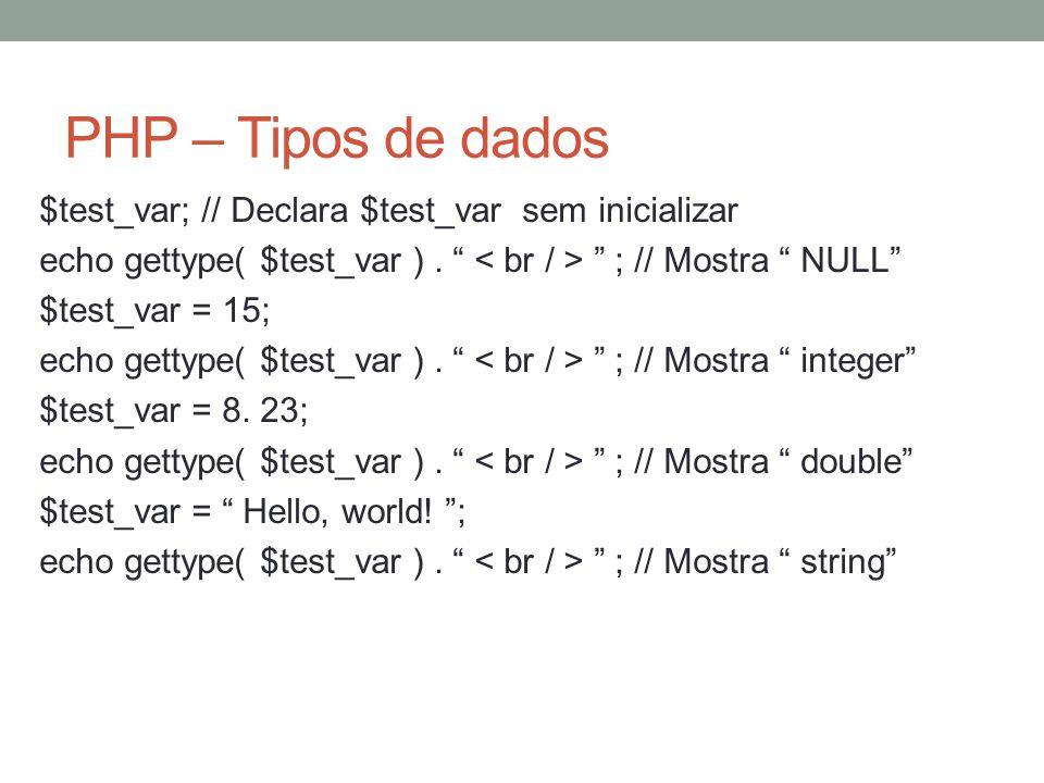 PHP – Tipos de dados $test_var; // Declara $test_var sem inicializar echo gettype( $test_var ).