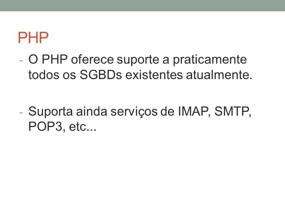 PHP - O PHP oferece suporte a praticamente todos os SGBDs existentes atualmente.
