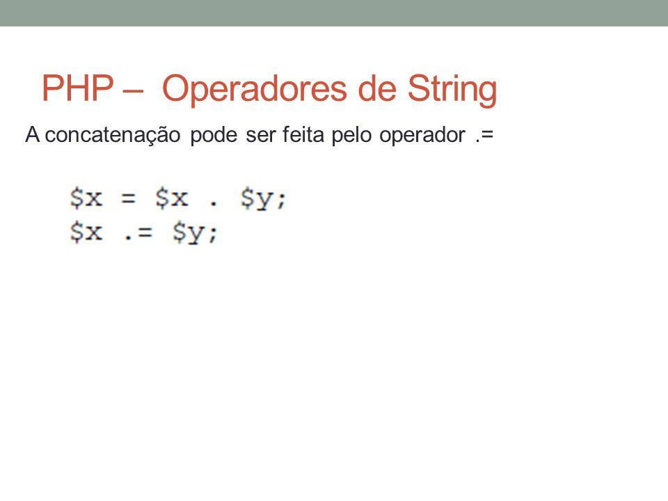 PHP – Operadores de String A concatenação pode ser feita pelo operador.=