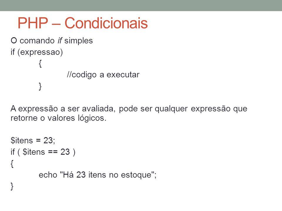PHP – Condicionais O comando if simples if (expressao) { //codigo a executar } A expressão a ser avaliada, pode ser qualquer expressão que retorne o valores lógicos.