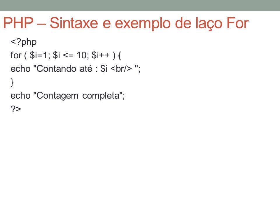 PHP – Sintaxe e exemplo de laço For < php for ( $i=1; $i <= 10; $i++ ) { echo Contando até : $i ; } echo Contagem completa ; >
