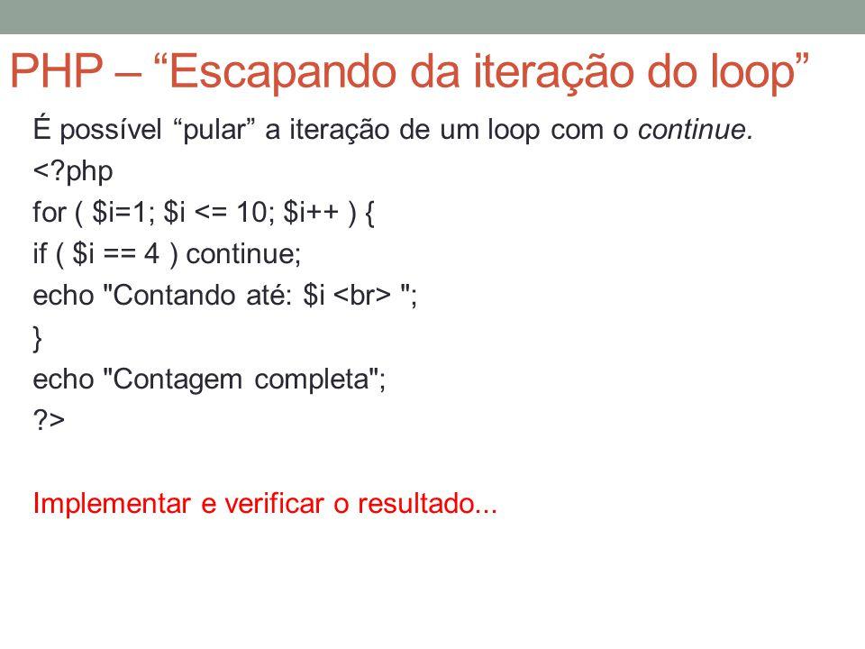 PHP – Escapando da iteração do loop É possível pular a iteração de um loop com o continue.