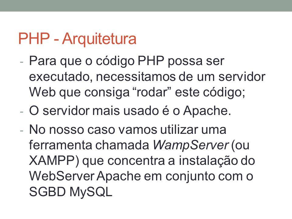 PHP - Arquitetura - Para que o código PHP possa ser executado, necessitamos de um servidor Web que consiga rodar este código; - O servidor mais usado é o Apache.