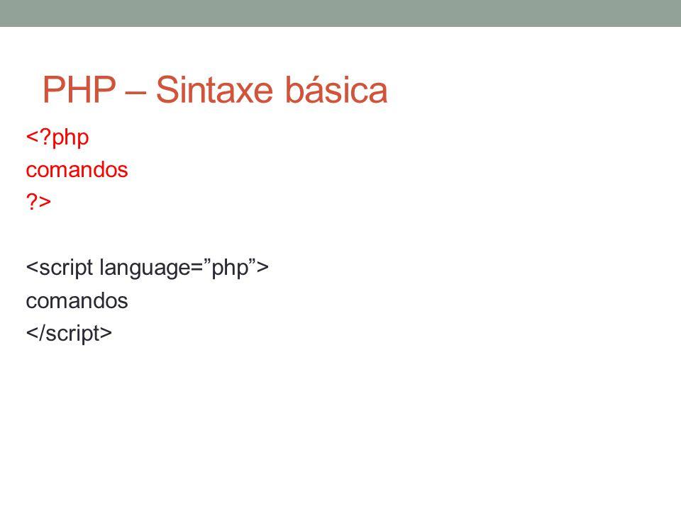 PHP – Sintaxe básica < php comandos > comandos