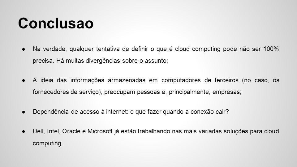 Conclusao ●Na verdade, qualquer tentativa de definir o que é cloud computing pode não ser 100% precisa. Há muitas divergências sobre o assunto; ●A ide