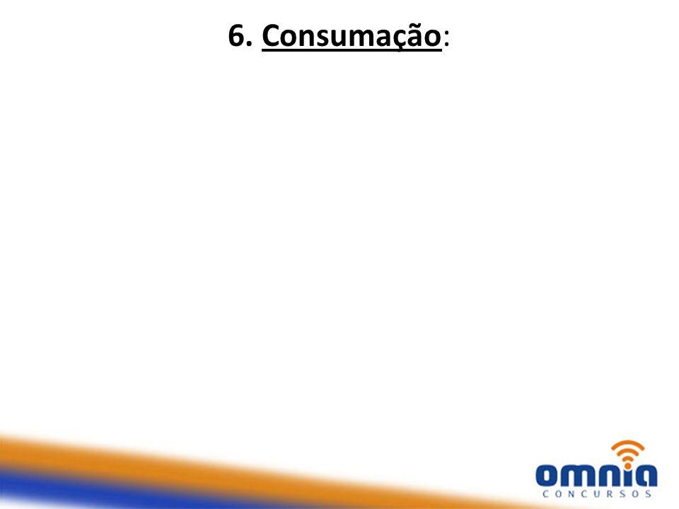 6. Consumação: