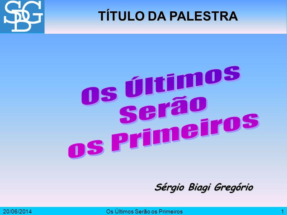 20/06/2014Os Últimos Serão os Primeiros1 Sérgio Biagi Gregório TÍTULO DA PALESTRA
