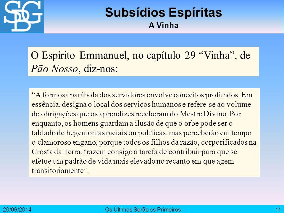 """20/06/2014Os Últimos Serão os Primeiros11 Subsídios Espíritas A Vinha O Espírito Emmanuel, no capítulo 29 """"Vinha"""", de Pão Nosso, diz-nos: """"A formosa p"""