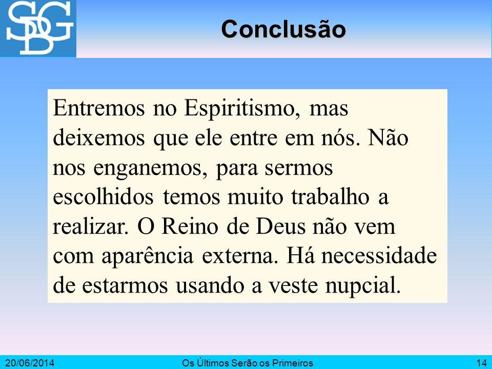 20/06/2014Os Últimos Serão os Primeiros14 Conclusão Entremos no Espiritismo, mas deixemos que ele entre em nós. Não nos enganemos, para sermos escolhi