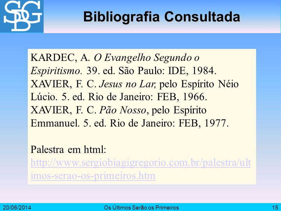 20/06/2014Os Últimos Serão os Primeiros15 Bibliografia Consultada KARDEC, A. O Evangelho Segundo o Espiritismo. 39. ed. São Paulo: IDE, 1984. XAVIER,