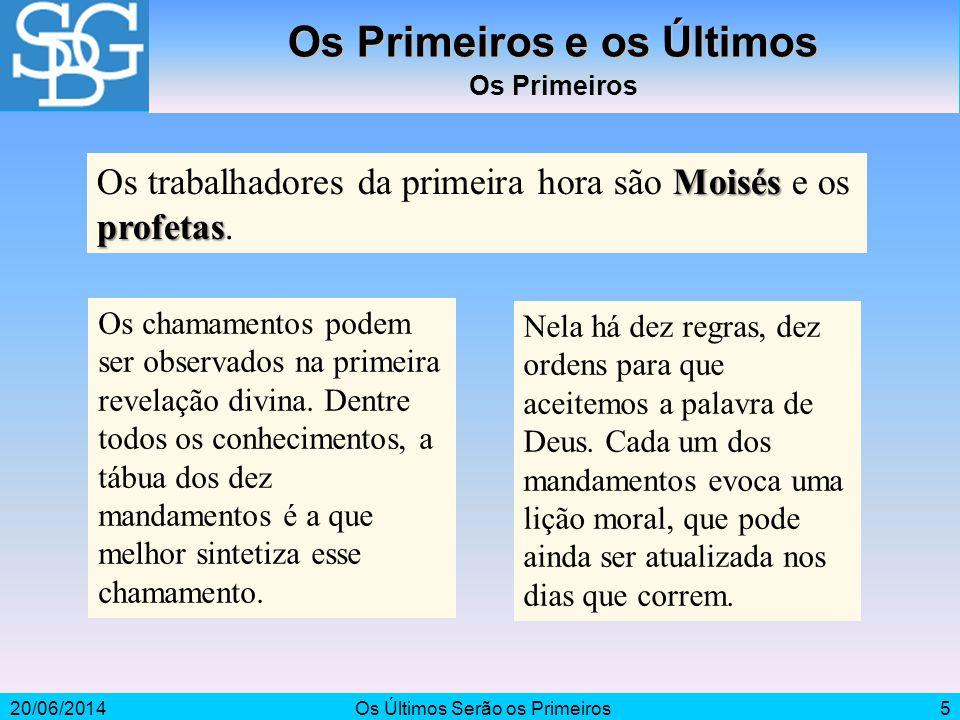 20/06/2014Os Últimos Serão os Primeiros5 Os Primeiros e os Últimos Os Primeiros Moisés profetas Os trabalhadores da primeira hora são Moisés e os prof