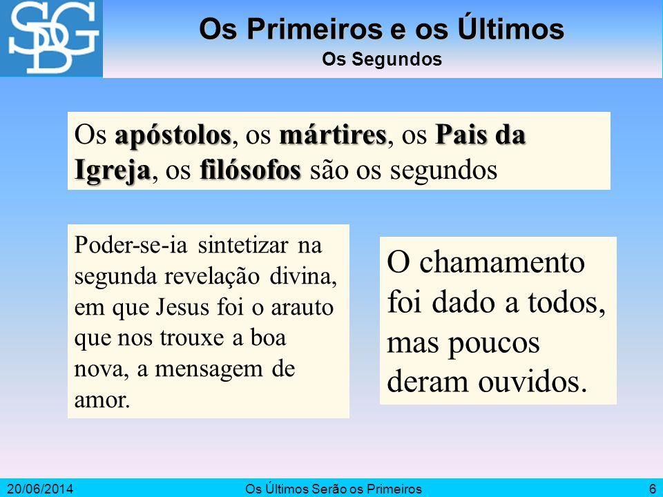 20/06/2014Os Últimos Serão os Primeiros6 Os Primeiros e os Últimos Os Segundos apóstolosmártiresPaisda Igrejafilósofos Os apóstolos, os mártires, os P