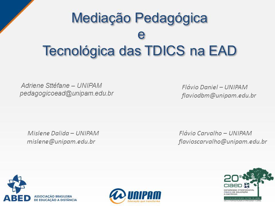 Mediação Pedagógica e Tecnológica das TDICS na EAD Adriene Sttéfane – UNIPAM pedagogicoead@unipam.edu.br Mislene Dalida – UNIPAM mislene@unipam.edu.br