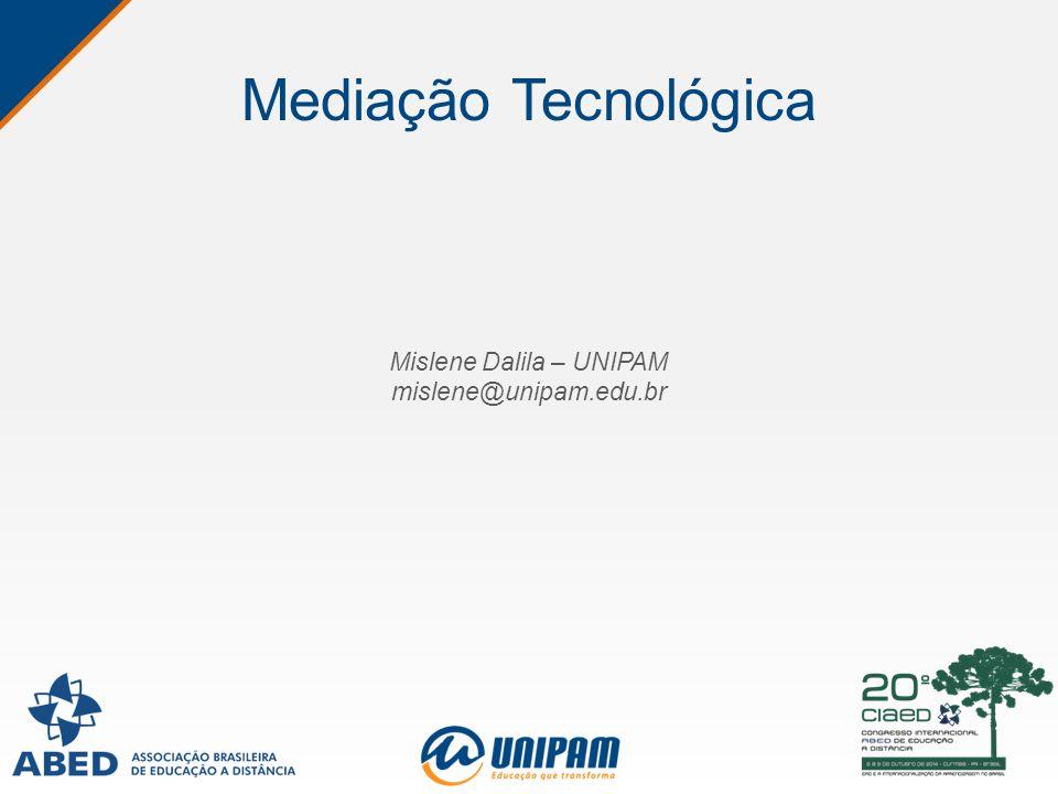 Mediação Tecnológica Mislene Dalila – UNIPAM mislene@unipam.edu.br