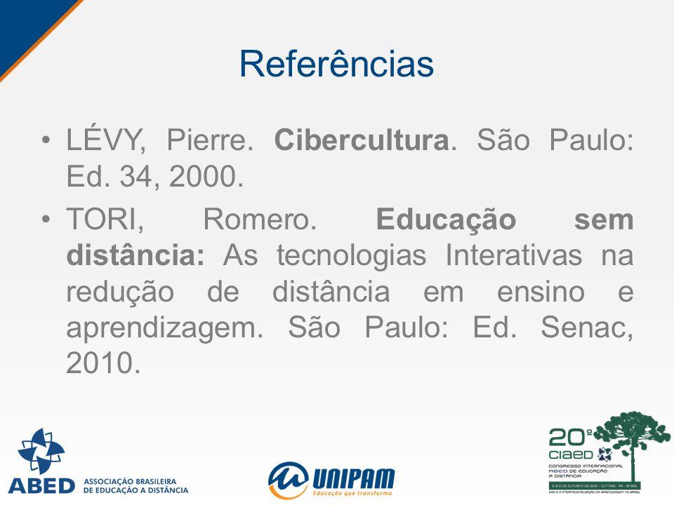 Referências LÉVY, Pierre. Cibercultura. São Paulo: Ed. 34, 2000. TORI, Romero. Educação sem distância: As tecnologias Interativas na redução de distân