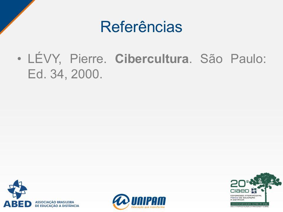 Referências LÉVY, Pierre. Cibercultura. São Paulo: Ed. 34, 2000.