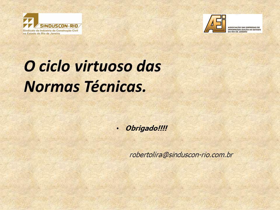 O ciclo virtuoso das Normas Técnicas. Obrigado!!!! robertolira@sinduscon-rio.com.br