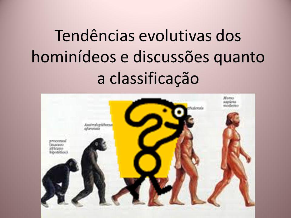 Tendências evolutivas dos hominídeos e discussões quanto a classificação